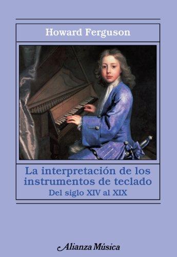 Descargar Libro La Interpretación De Los Instrumentos De Teclado: Desde El Siglo Xiv Al Xix ) Howard Ferguson