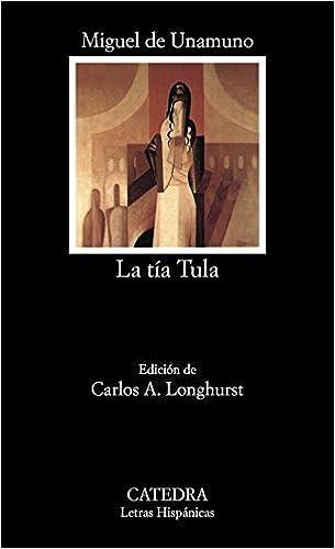 La Tia Tula Spanish Edition Miguel De Unamuno Carlos A Longhurst 9788437606569 Amazon Books