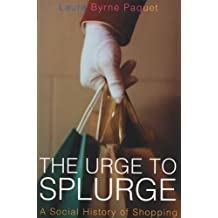 The Urge to Splurge: A Social History of Shopping