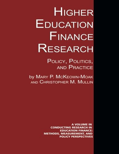 Higher Education Finance Research: Policy, Politics, and Practice (Conducting Research in Educational Finance)