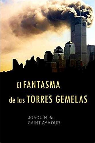EL FANTASMA DE LAS TORRES GEMELAS de Joaquín de Saint Aymour