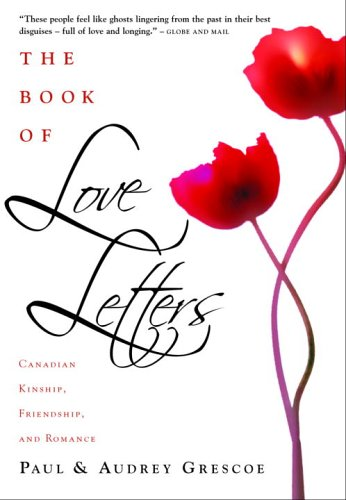 the book of love letters canadian kinship friendship and romance paul grescoe audrey grescoe 9780771035593 literature amazon canada