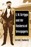 E. W. Scripps and the Business of Newspapers (History of Communication)