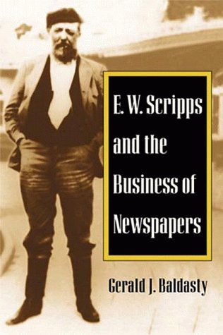 E. W. Scripps and the Business of Newspapers (History of Communication) by University of Illinois Press