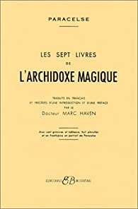 Les Sept Livres de l'archidoxe magique par  Paracelse