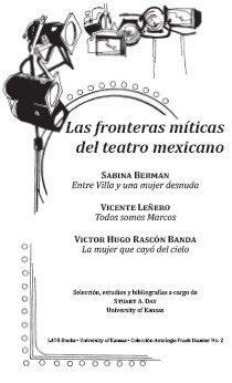 Fronteras Mit�cas del Teatro Mexicano Savina Berman Entre Villa y una Mujer Desnuda: Vicente Le�ero Todos Somos Marc