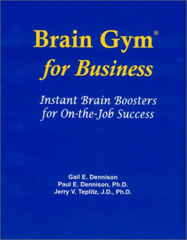 Brain Gym for Business: Instant Brain Boosters for On-The-Job Success Gail E. Dennison