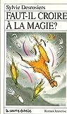 Faut-il croire à la magie? par Desrosiers
