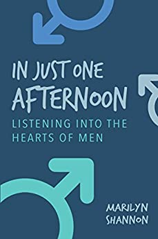In Just One Afternoon: Listening Into the Hearts of Men by [Shannon, Marilyn]