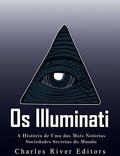 Os Illuminati: A História de Uma das Mais Notórias Sociedades Secretas do Mundo