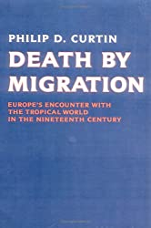 Death by Migration: Europe's Encounter with the Tropical World in the Nineteenth Century