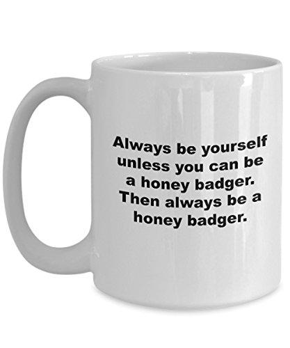 - Honey Badger Be Yourself Funny Honey Badger Lover Coffee Mug