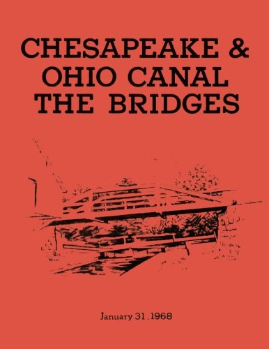 Read Online The Bridges: Chesapeake & Ohio Canal National Monument: Historic Structures Report- Part II: Historical Data Section ebook