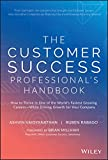 The Customer Success Professional's Handbook: How to Thrive in One of the World's Fastest Growing Careers_While Driving Growth For Your Company