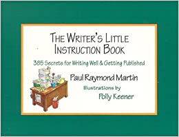 The Writer's Little Instruction Book: 385 Secrets for Writing Well and Getting Published