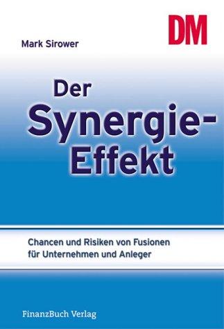 Der Synergie-Effekt. Chancen und Risiken von Fusionen für Unternehmen und Anleger