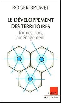 Le développement des territoires : formes, lois, aménagement par Roger Brunet