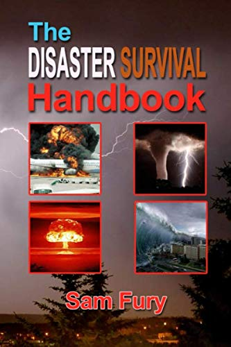 The Disaster Survival Handbook: The Disaster Preparedness Handbook for Man-Made and Natural Disasters (Escape, Evasion, and Survival) ()