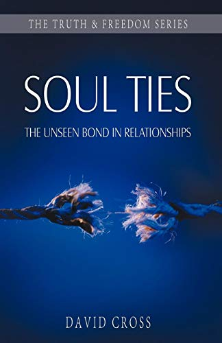 Soul Ties: The Unseen Bond in Relationships (Truth & Freedom) (Living For God In An Ungodly World)