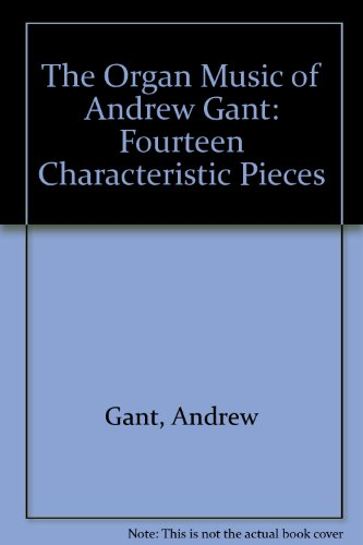 The Organ Music of Andrew Gant: Fourteen Characteristic Pieces