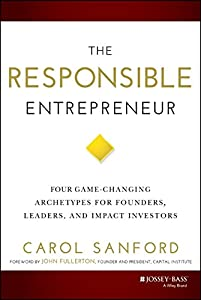 The Responsible Entrepreneur: Four Game-Changing Archetypes for Founders, Leaders, and Impact Investors by Jossey-Bass