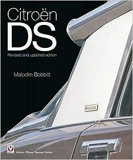 Citroen Ds Revised And Updated Edition Classic Reprint Bobbitt Malcolm 9781845842765 Amazon Com Books