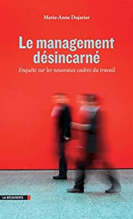 Le management désincarné par Marie-Anne Dujarier
