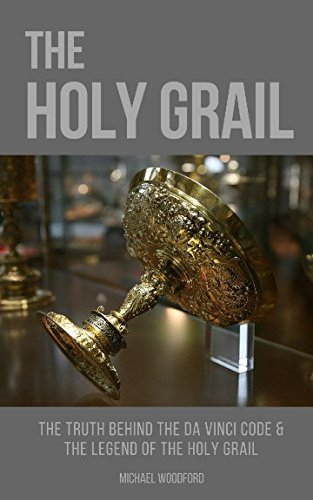 THE HOLY GRAIL: The Truth Behind The Da Vinci Code & The Legend of the Holy Grail PDF
