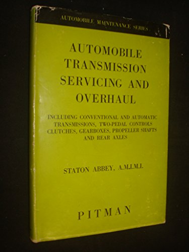 Automobile Transmission Servicing and Overhaul (1966, UK) Including Conventional and Automatic Transmissions, Two Pedal Controls Clutches, Gearboxes, Propeller Shafts and Rear Axles (Pitman Shaft)
