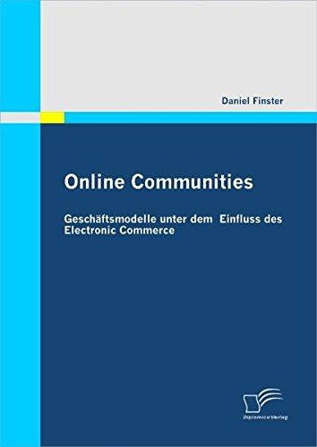 Online Communities: Geschäftsmodelle unter dem Einfluss des Electronic Commerce (German Edition) PDF