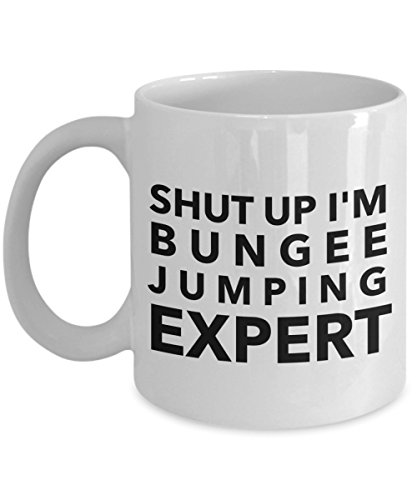 - Shut Up I'M Bungee Jumping Expert, 11Oz Coffee Mug Unique Gift Idea Coffee Mug - Father's Day/Birthday/Christmas Present