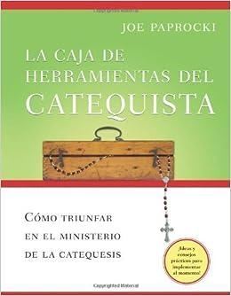 La caja de herramientas del catequista: Cómo triunfar en el ministerio de la catequesis (Spanish Edition) by Joe Paprocki DMin (2009-08-01): Joe Paprocki ...