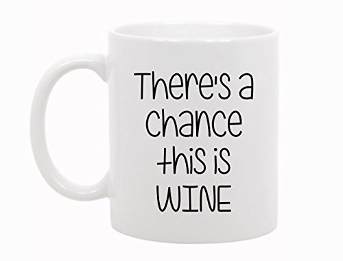 The Coffee Corner - There's a Chance This Is Wine - 11 Ounce White Ceramic Coffee or Tea Mug
