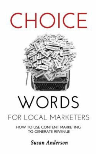 Choice Words for Local Marketers - How to Use Content Marketing to Generate Revenue