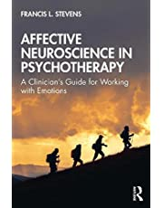 Affective Neuroscience in Psychotherapy: A Clinician's Guide for Working with Emotions