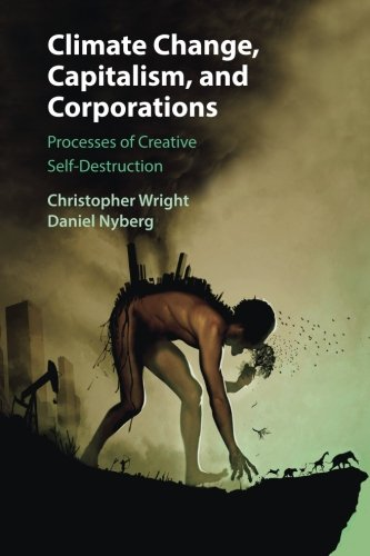 Climate Change, Capitalism, and Corporations: Processes of Creative Self-Destruction (Business, Value Creation, and Soci