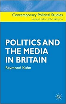 Book Politics and the Media in Britain (Contemporary Political Studies) by Raymond Kuhn (2007-08-15)