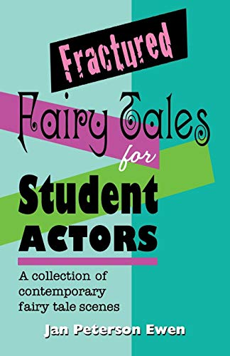 Fractured Fairy Tales for Student Actors: A Collection of Contemporary Fairy Tale Scenes