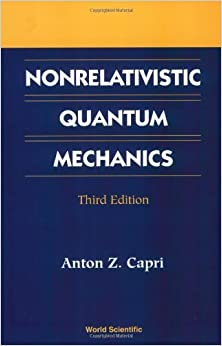 Book Nonrelativistic Quantum Mechanics (3rd Edition) by Anton Z. Capri (2003-01-01)