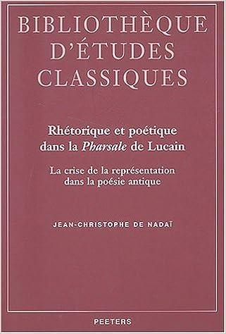 Rhetorique Et Poetique Dans La Pharsale de Lucain La Crise de La Representation Dans La Poesie Antique (Collection D'Etudes Classiques)
