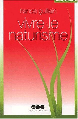 Vivre le naturisme Broché – 14 août 2002 France Guillain LPM 2878455460 Bien dans son corps