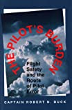 The Pilot's Burden : Flight Safety and the Roots of Pilot Error, Buck, Robert N., 0813828155