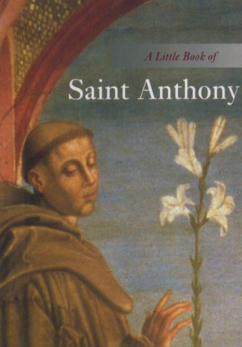A Little Book of Saint Anthony: Patron of Lost Things and Missing Persons (The Little Book Series)