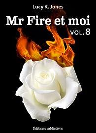 Mr Fire et moi, tome 8 par Lucy K. Jones