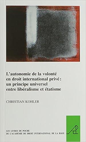 Livre gratuits en ligne L'autonomie de la volonté en droit international privé: Un principe universel entre libéralisme et etatisme pdf