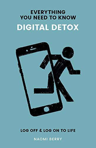 (Digital Detox: Log Off & Log On to Life (Everything You Need to Know))