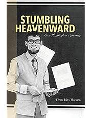 Stumbling Heavenward: One Philosopher's Journey