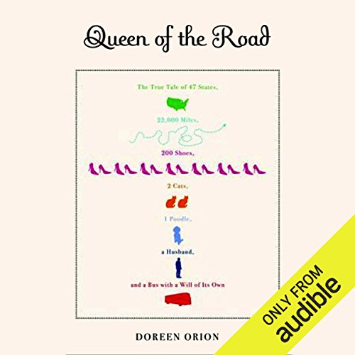 Queen of the Road: The True Tale of 47 States, 22,000 Miles, 200 Shoes, 2 Cats, 1 Poodle, a Husband, and a Bus with a Will of its Own by Audible Studios