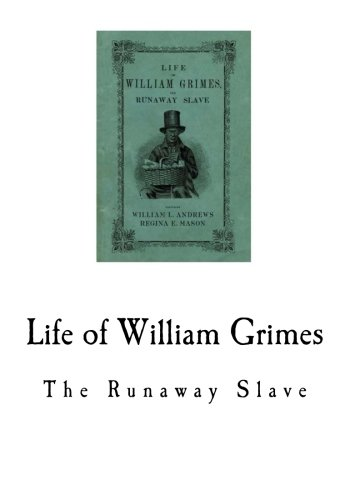 Life of William Grimes: The Runaway Slave (A Slave Narrative)