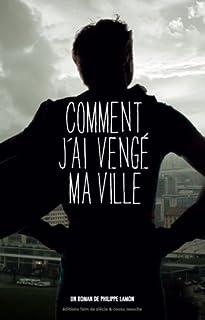 Comment j'ai vengé ma ville : roman, Lamon, Philippe